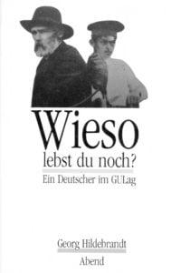"""Georg Hildebrandt """"Wieso lebst du noch? Ein Deutscher im GULag"""", erschienen 1990 im Abend Verlag Stuttgart."""