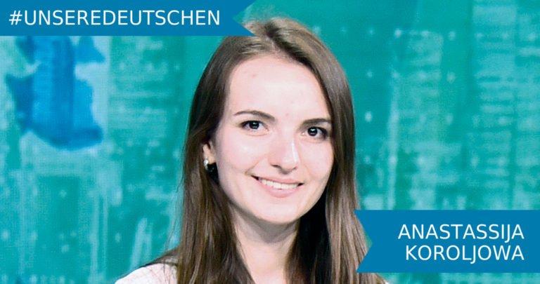 Unsere Deutschen: Anastassija Koroljowa
